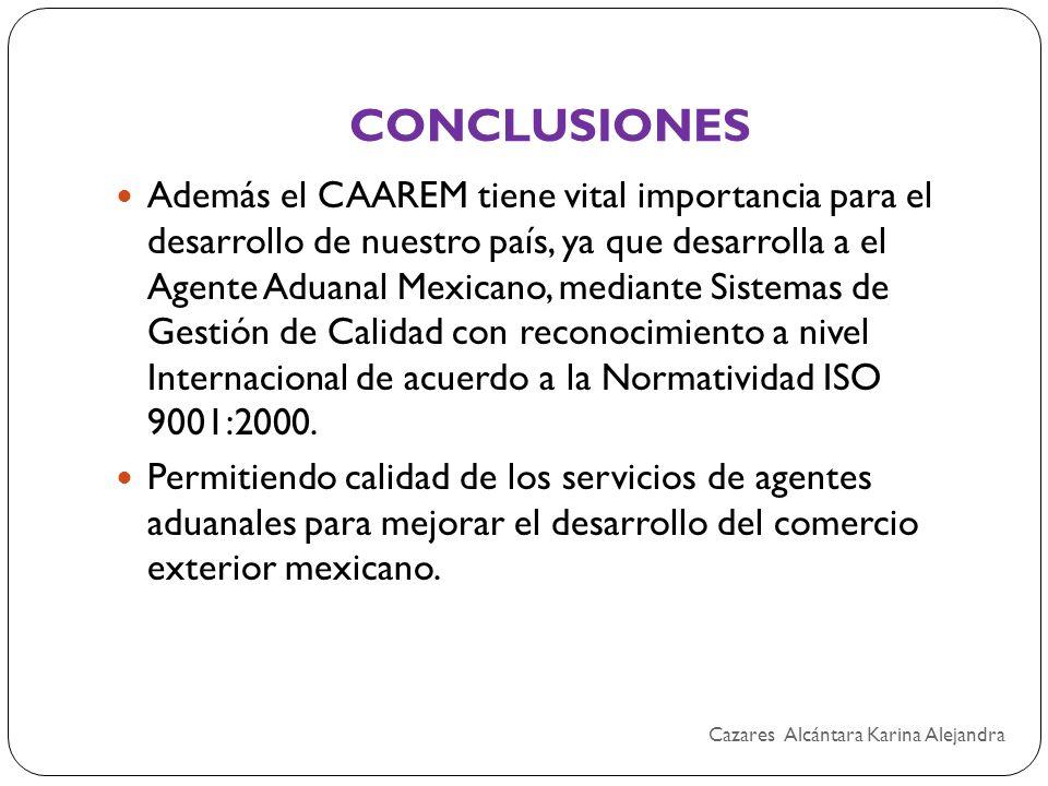 CONCLUSIONES Además el CAAREM tiene vital importancia para el desarrollo de nuestro país, ya que desarrolla a el Agente Aduanal Mexicano, mediante Sis