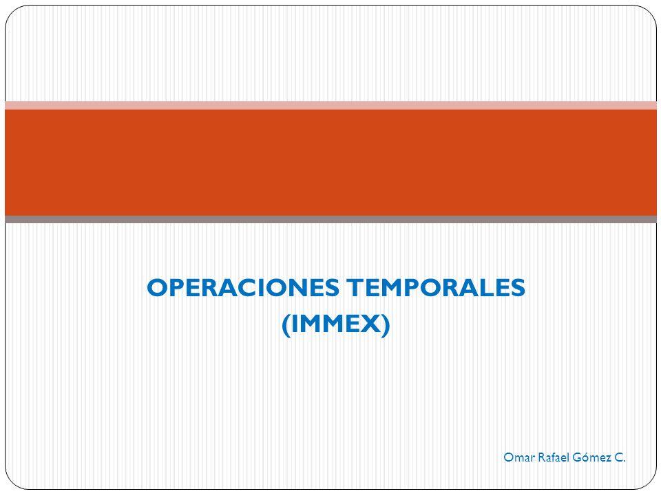 OPERACIONES TEMPORALES (IMMEX) Omar Rafael Gómez C.