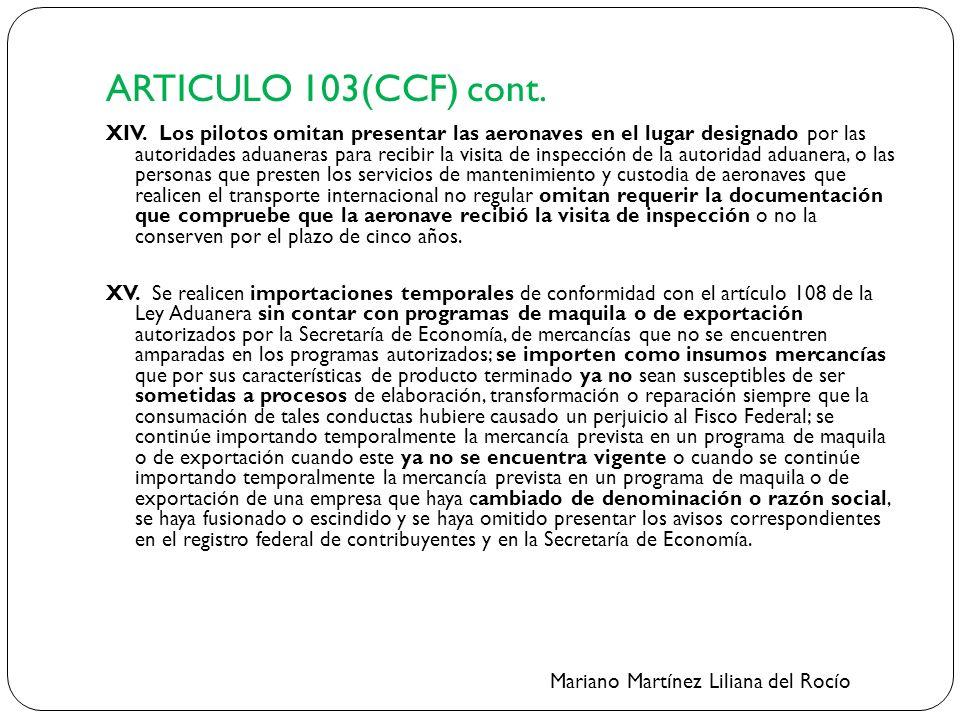ARTICULO 103(CCF) cont. XIV. Los pilotos omitan presentar las aeronaves en el lugar designado por las autoridades aduaneras para recibir la visita de