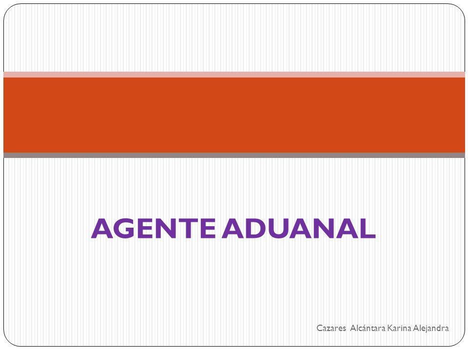 AGENTE ADUANAL Cazares Alcántara Karina Alejandra