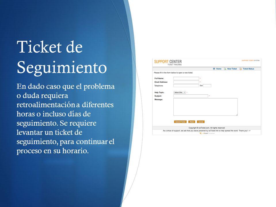 Ticket de Seguimiento En dado caso que el problema o duda requiera retroalimentación a diferentes horas o incluso días de seguimiento.