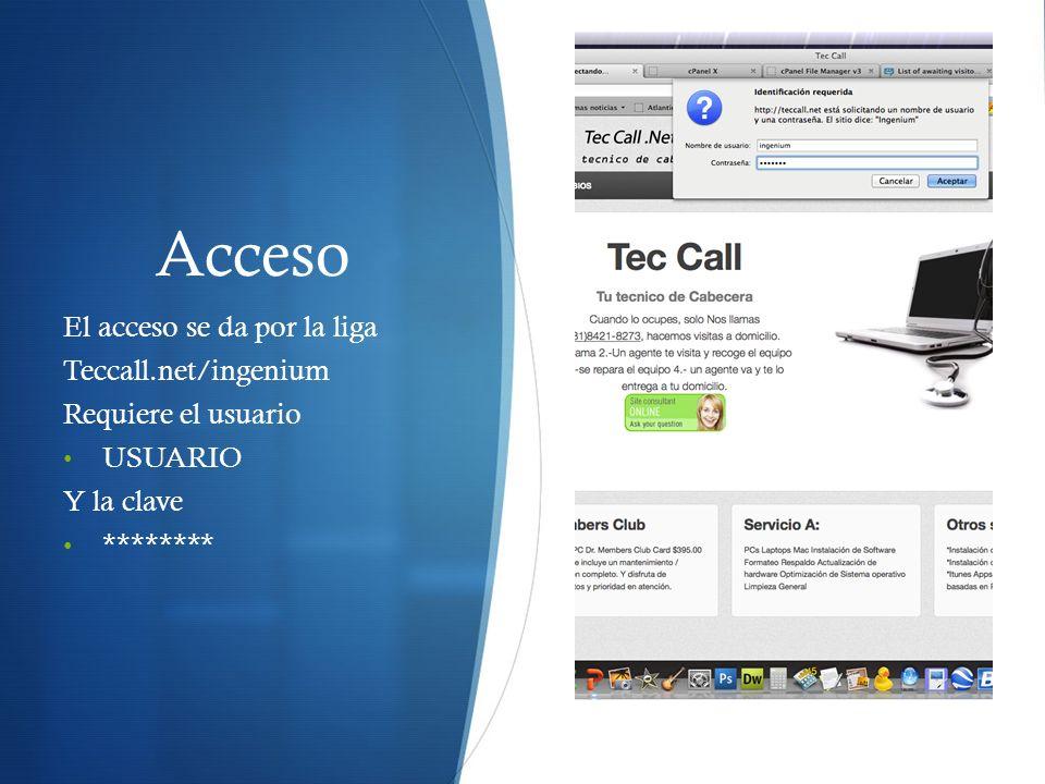 Acceso El acceso se da por la liga Teccall.net/ingenium Requiere el usuario USUARIO Y la clave ********