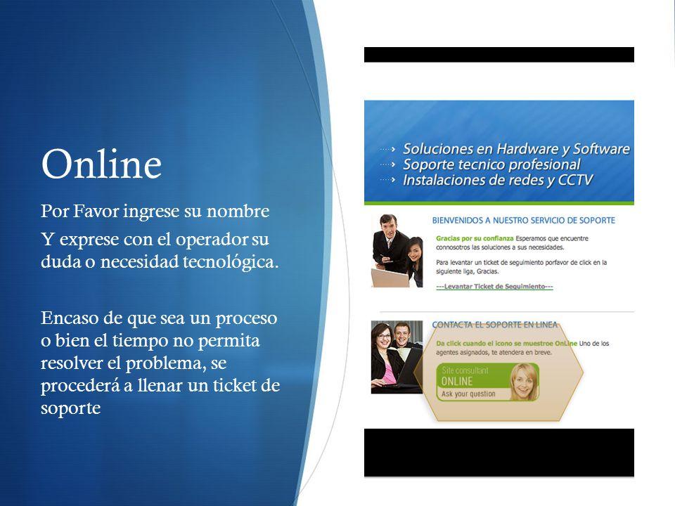 Online Por Favor ingrese su nombre Y exprese con el operador su duda o necesidad tecnológica.