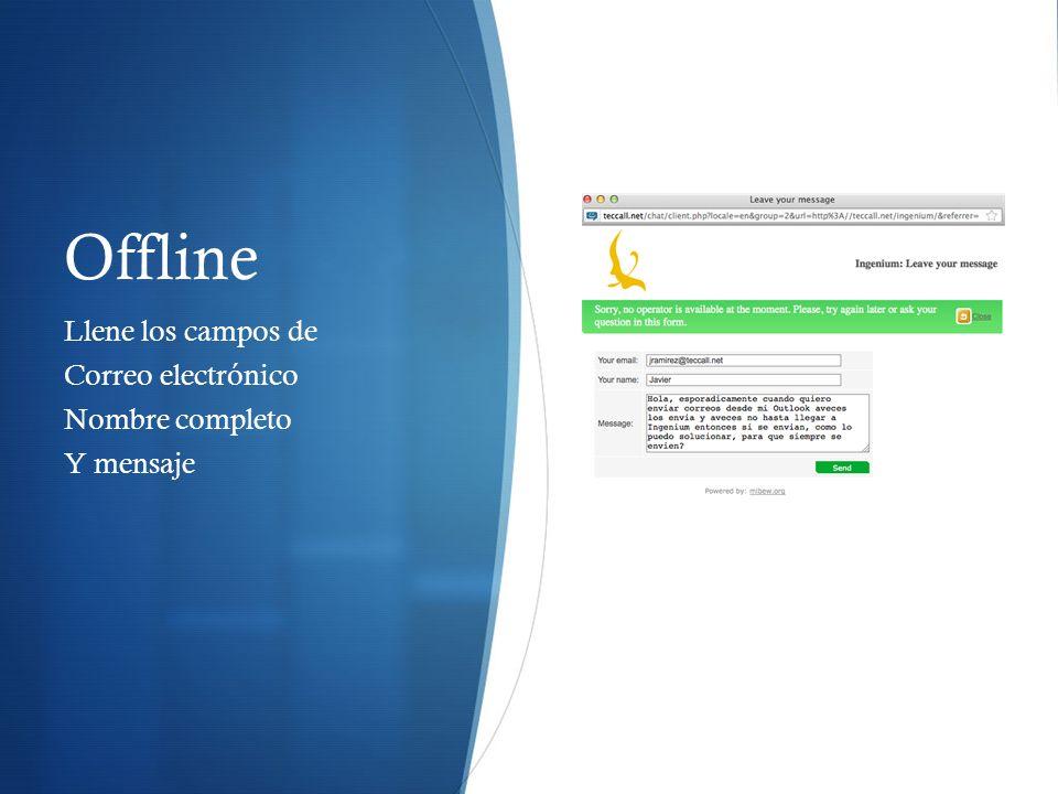 Offline Llene los campos de Correo electrónico Nombre completo Y mensaje