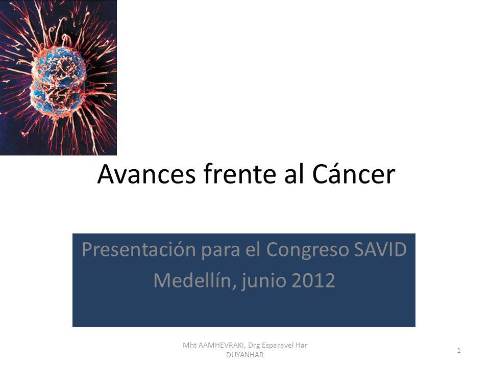 Avances frente al Cáncer Presentación para el Congreso SAVID Medellín, junio 2012 1 Mht AAMHEVRAKI, Drg Esparavel Har DUYANHAR