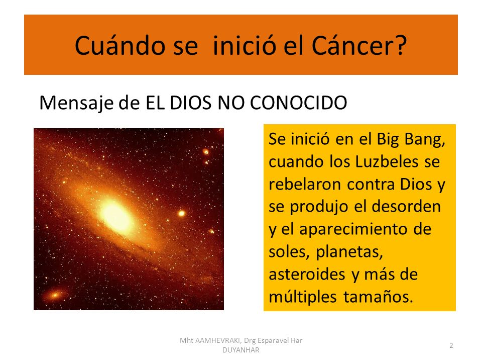 Cuándo se inició el Cáncer? Mensaje de EL DIOS NO CONOCIDO Se inició en el Big Bang, cuando los Luzbeles se rebelaron contra Dios y se produjo el deso