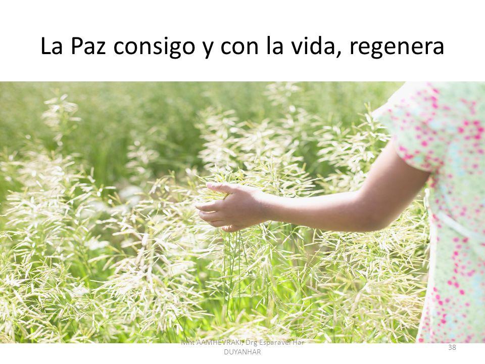La Paz consigo y con la vida, regenera 38 Mht AAMHEVRAKI, Drg Esparavel Har DUYANHAR