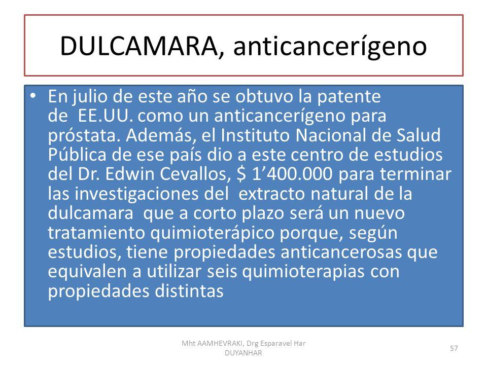 DULCAMARA, anticancerígeno En julio de este año se obtuvo la patente de EE.UU. como un anticancerígeno para próstata. Además, el Instituto Nacional de