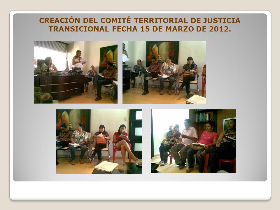 CREACIÓN DEL COMITÉ TERRITORIAL DE JUSTICIA TRANSICIONAL FECHA 15 DE MARZO DE 2012.