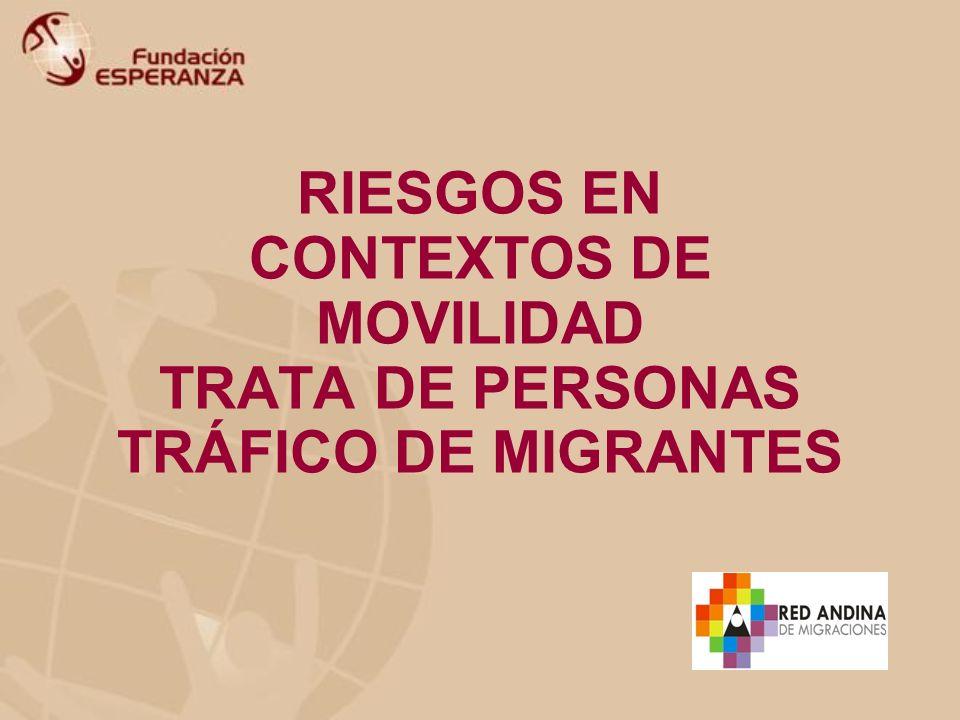 RIESGOS EN CONTEXTOS DE MOVILIDAD TRATA DE PERSONAS TRÁFICO DE MIGRANTES