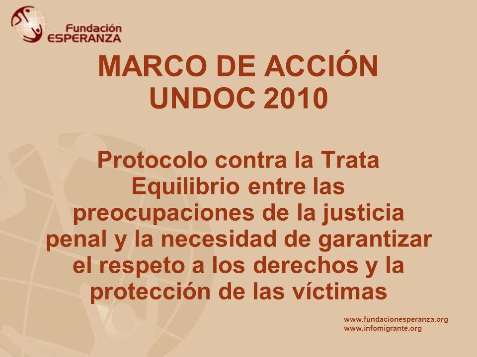 MARCO DE ACCIÓN UNDOC 2010 Protocolo contra la Trata Equilibrio entre las preocupaciones de la justicia penal y la necesidad de garantizar el respeto