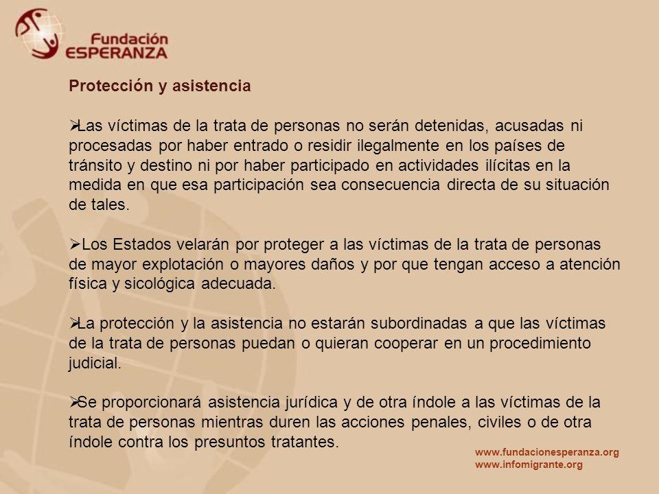 Protección y asistencia Las víctimas de la trata de personas no serán detenidas, acusadas ni procesadas por haber entrado o residir ilegalmente en los