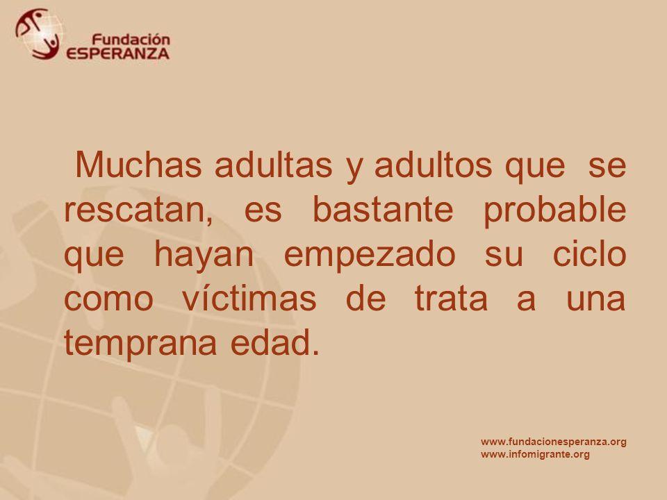 Muchas adultas y adultos que se rescatan, es bastante probable que hayan empezado su ciclo como víctimas de trata a una temprana edad. www.fundaciones