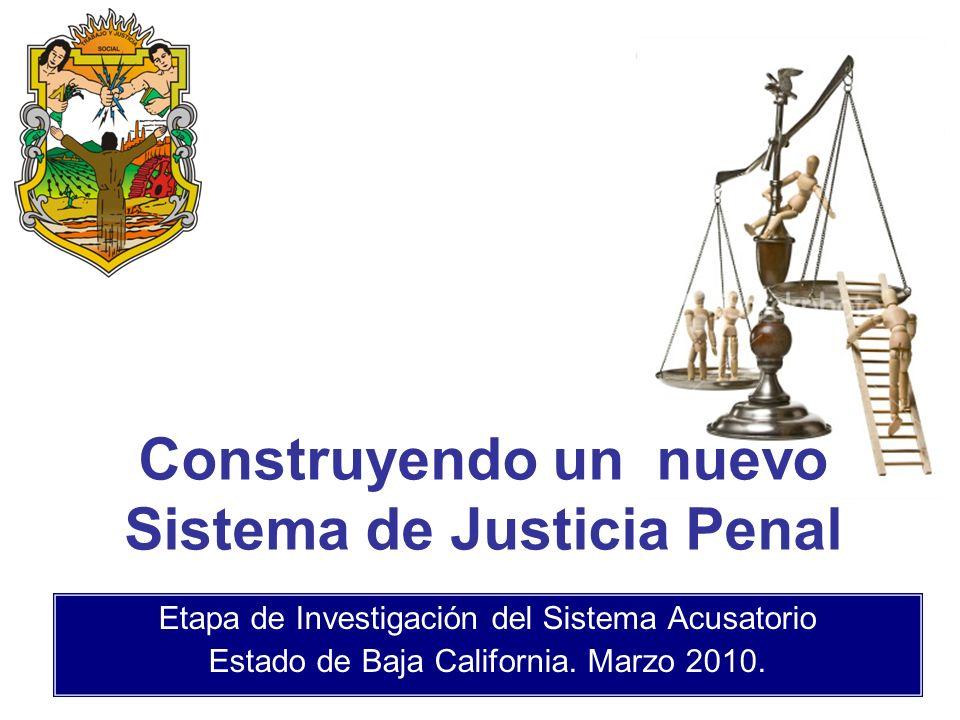 Etapa de Investigación del Sistema Acusatorio Estado de Baja California. Marzo 2010. Construyendo un nuevo Sistema de Justicia Penal
