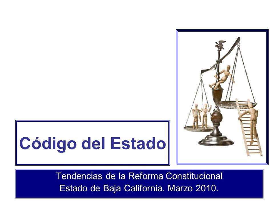 Código del Estado Tendencias de la Reforma Constitucional Estado de Baja California. Marzo 2010.