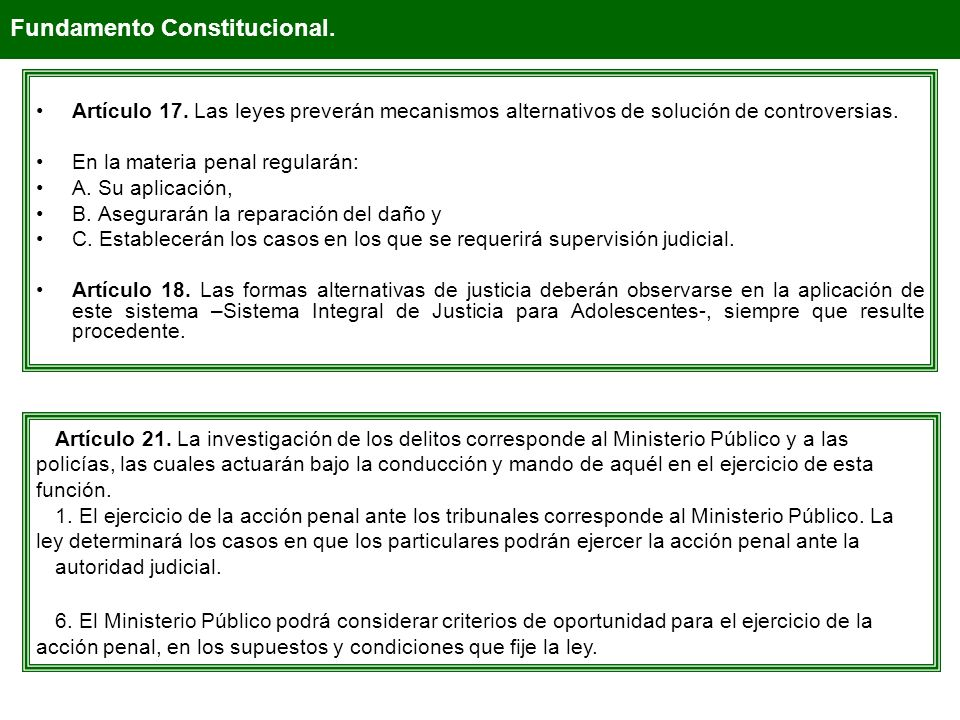 Artículo 17. Las leyes preverán mecanismos alternativos de solución de controversias. En la materia penal regularán: A. Su aplicación, B. Asegurarán l