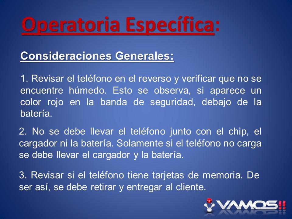 Operatoria Específica Operatoria Específica: Consideraciones Generales: 1. Revisar el teléfono en el reverso y verificar que no se encuentre húmedo. E