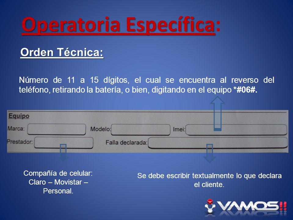 Operatoria Específica Operatoria Específica: Orden Técnica: Número de 11 a 15 dígitos, el cual se encuentra al reverso del teléfono, retirando la bate