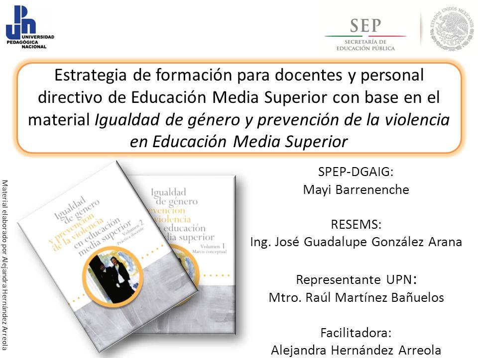 SPEP-DGAIG: Mayi Barrenenche RESEMS: Ing. José Guadalupe González Arana Representante UPN : Mtro. Raúl Martínez Bañuelos Facilitadora: Alejandra Herná