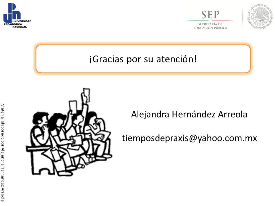 Alejandra Hernández Arreola tiemposdepraxis@yahoo.com.mx ¡Gracias por su atención! Material elaborado por Alejandra Hernández Arreola
