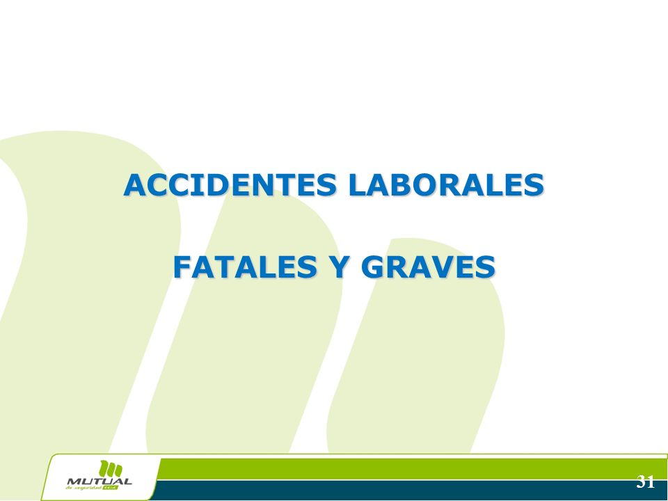 31 ACCIDENTES LABORALES FATALES Y GRAVES