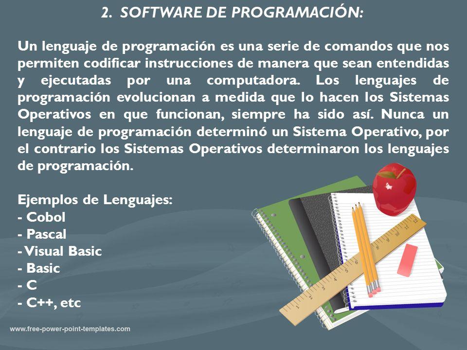 2. SOFTWARE DE PROGRAMACIÓN: Un lenguaje de programación es una serie de comandos que nos permiten codificar instrucciones de manera que sean entendid