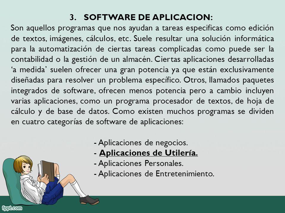 3.SOFTWARE DE APLICACION: Son aquellos programas que nos ayudan a tareas especificas como edición de textos, imágenes, cálculos, etc.