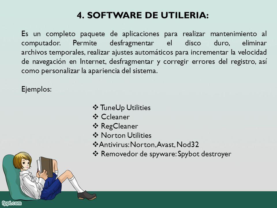 4.SOFTWARE DE UTILERIA: Es un completo paquete de aplicaciones para realizar mantenimiento al computador.