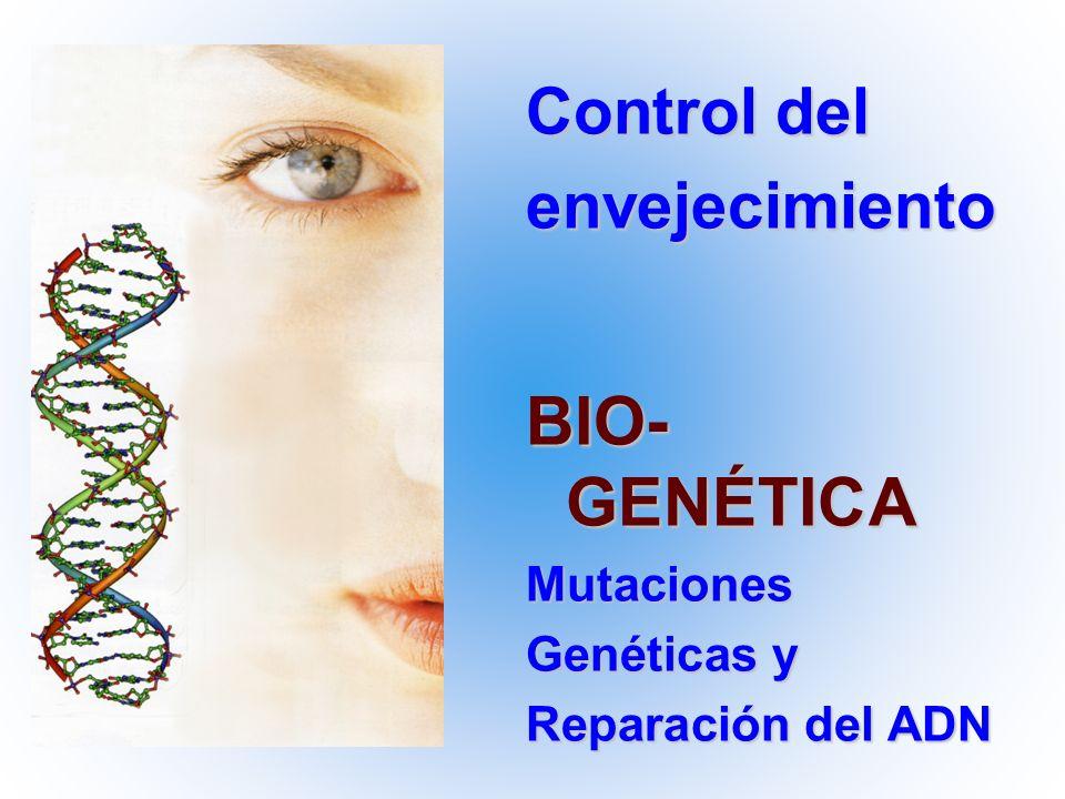 Control del envejecimiento BIO- GENÉTICA Mutaciones Genéticas y Reparación del ADN