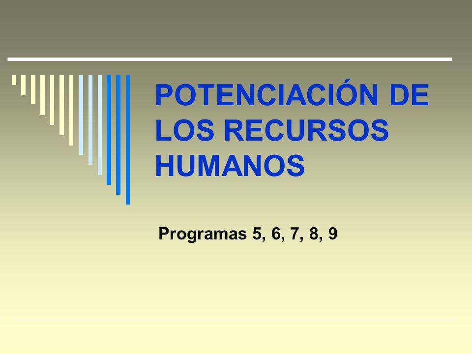 POTENCIACIÓN DE LOS RECURSOS HUMANOS Programas 5, 6, 7, 8, 9