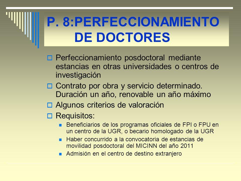 P. 8:PERFECCIONAMIENTO DE DOCTORES Perfeccionamiento posdoctoral mediante estancias en otras universidades o centros de investigación Contrato por obr