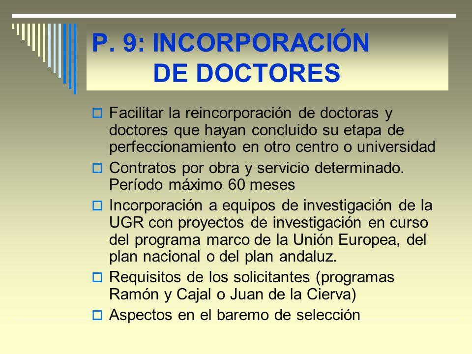 P. 9: INCORPORACIÓN DE DOCTORES Facilitar la reincorporación de doctoras y doctores que hayan concluido su etapa de perfeccionamiento en otro centro o