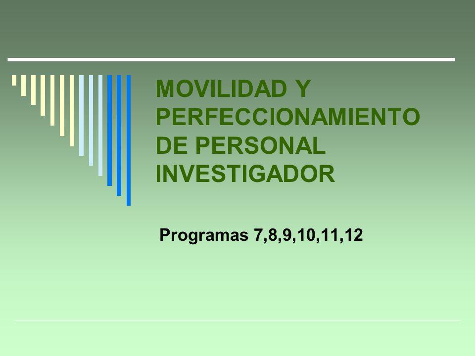 MOVILIDAD Y PERFECCIONAMIENTO DE PERSONAL INVESTIGADOR Programas 7,8,9,10,11,12