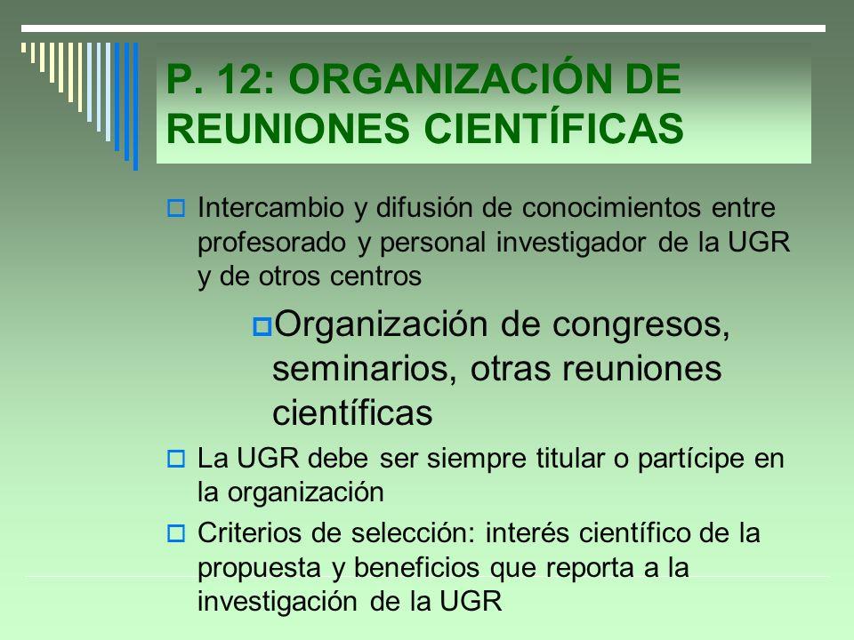 P. 12: ORGANIZACIÓN DE REUNIONES CIENTÍFICAS Intercambio y difusión de conocimientos entre profesorado y personal investigador de la UGR y de otros ce