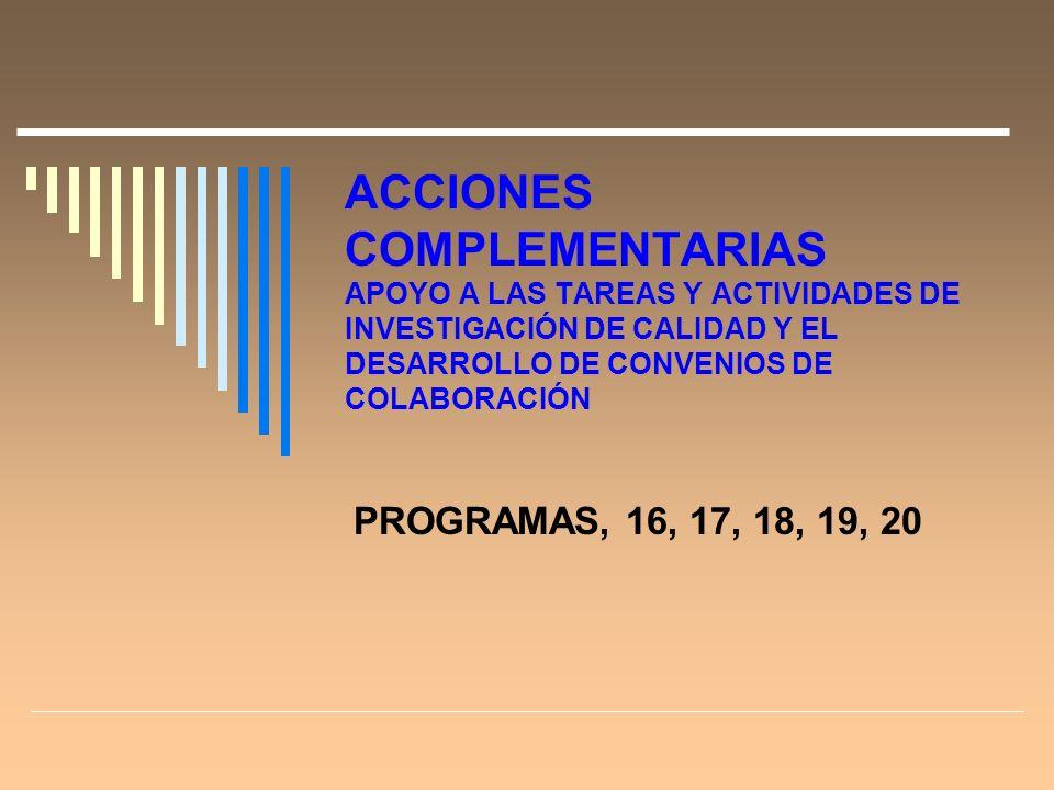 ACCIONES COMPLEMENTARIAS APOYO A LAS TAREAS Y ACTIVIDADES DE INVESTIGACIÓN DE CALIDAD Y EL DESARROLLO DE CONVENIOS DE COLABORACIÓN PROGRAMAS, 16, 17, 18, 19, 20