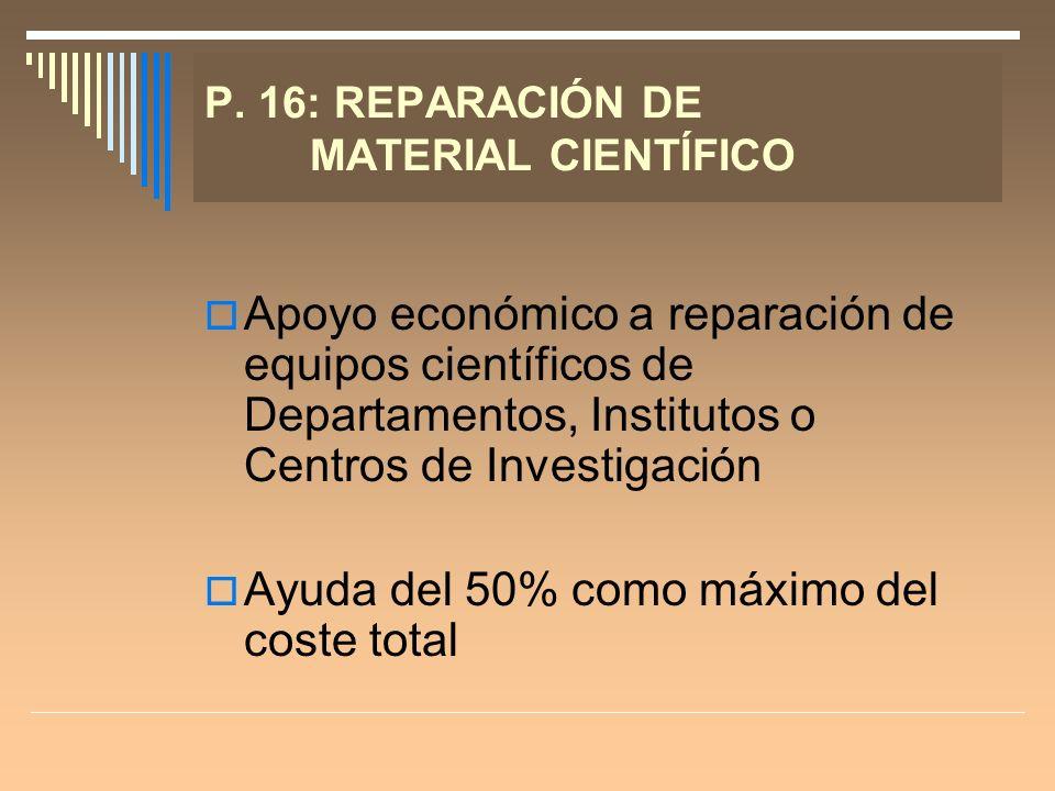 P. 16: REPARACIÓN DE MATERIAL CIENTÍFICO Apoyo económico a reparación de equipos científicos de Departamentos, Institutos o Centros de Investigación A