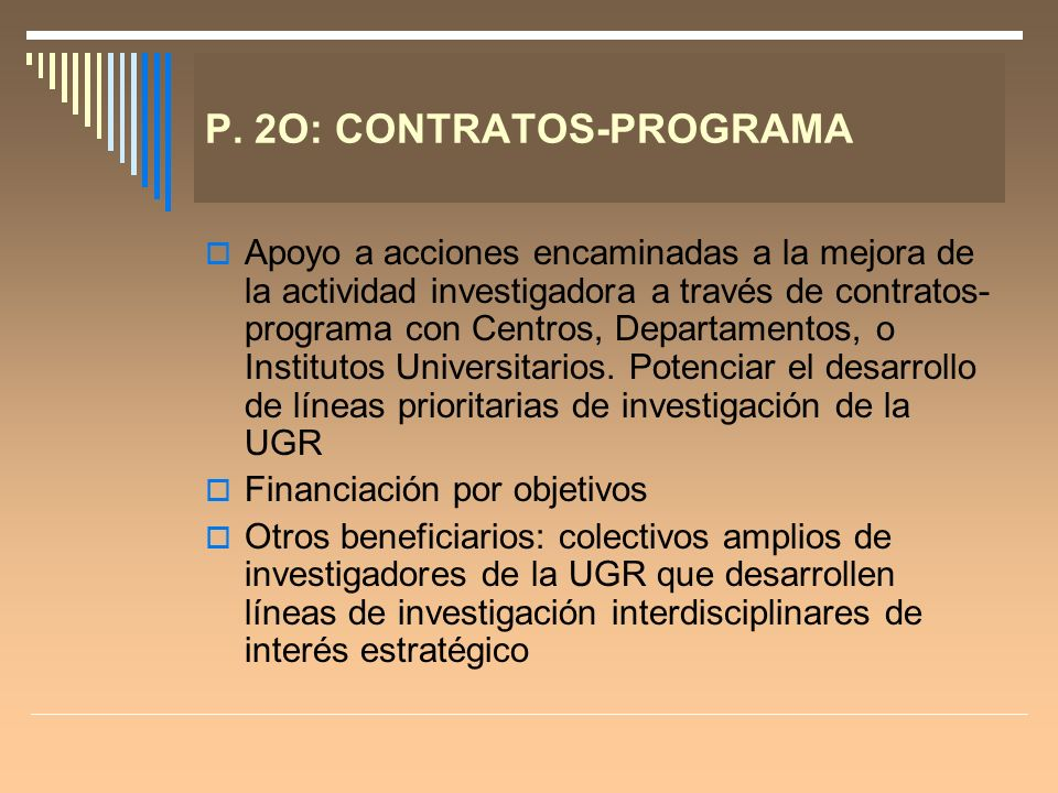 P. 2O: CONTRATOS-PROGRAMA Apoyo a acciones encaminadas a la mejora de la actividad investigadora a través de contratos- programa con Centros, Departam