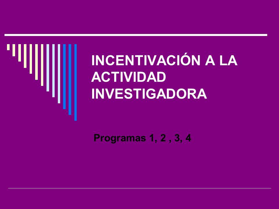INCENTIVACIÓN A LA ACTIVIDAD INVESTIGADORA Programas 1, 2, 3, 4
