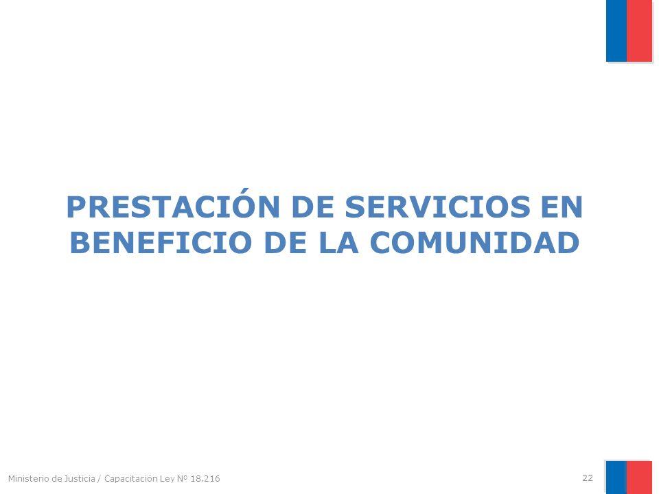 Ministerio de Justicia / Capacitación Ley Nº 18.216 PRESTACIÓN DE SERVICIOS EN BENEFICIO DE LA COMUNIDAD 22