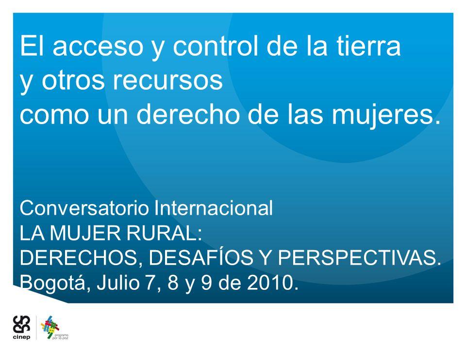 El acceso y control de la tierra y otros recursos como un derecho de las mujeres. Conversatorio Internacional LA MUJER RURAL: DERECHOS, DESAFÍOS Y PER