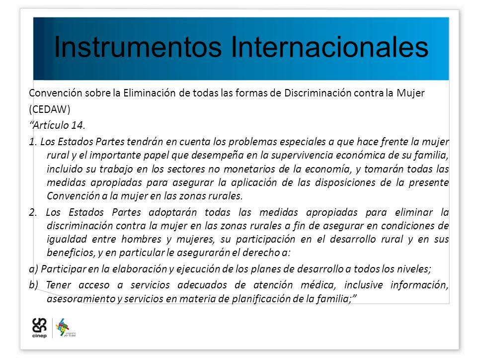 Instrumentos Internacionales Convención sobre la Eliminación de todas las formas de Discriminación contra la Mujer (CEDAW) Artículo 14. 1. Los Estados