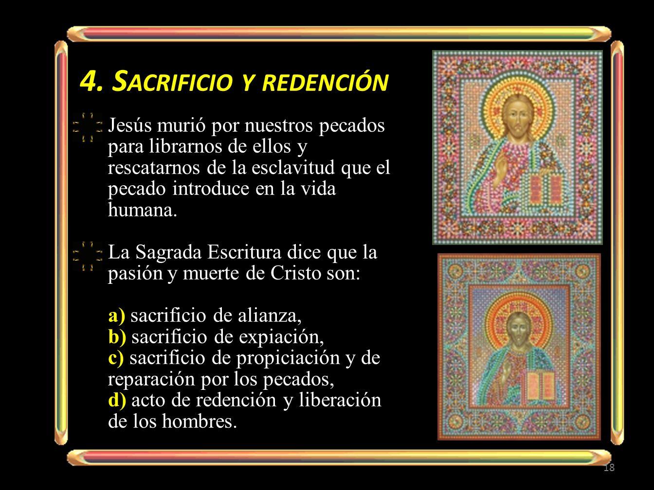 4. S ACRIFICIO Y REDENCIÓN 18 Jesús murió por nuestros pecados para librarnos de ellos y rescatarnos de la esclavitud que el pecado introduce en la vi