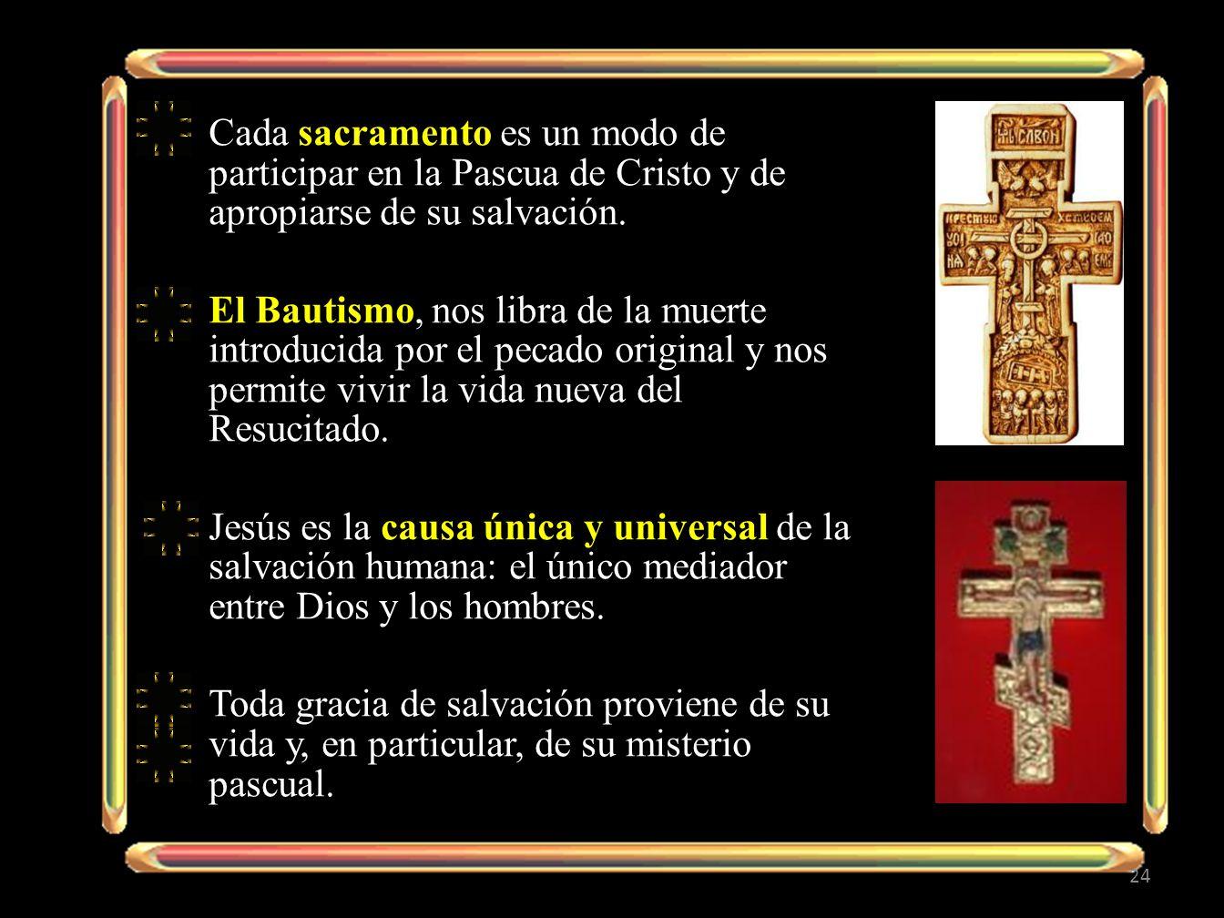 Cada sacramento es un modo de participar en la Pascua de Cristo y de apropiarse de su salvación. El Bautismo, nos libra de la muerte introducida por e