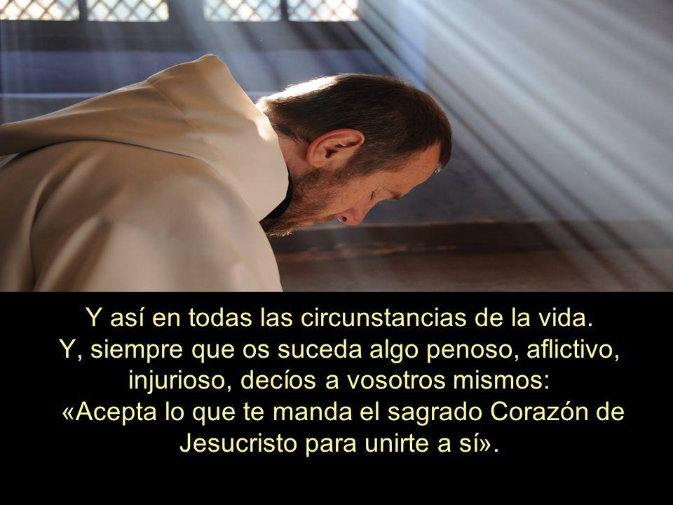 «Dios mío, hago o sufro tal cosa en el Corazón de Jesús y según sus santos designios, y os lo ofrezco en reparación de todo lo malo o imperfecto que h