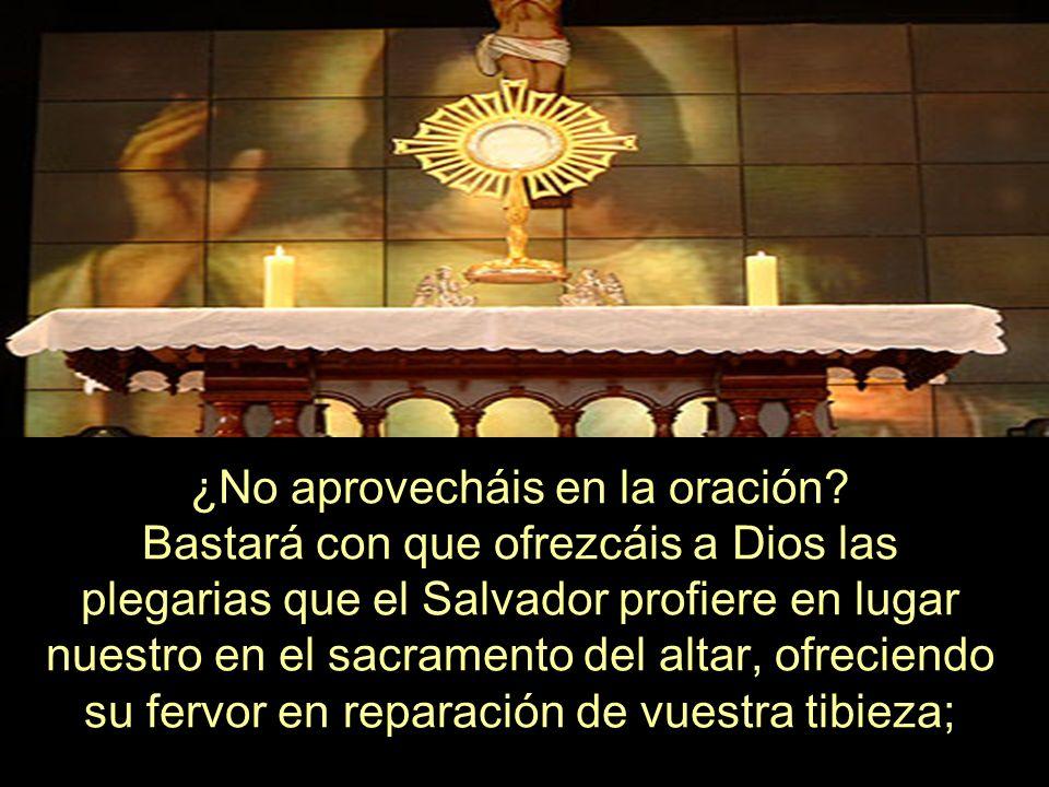 ¿No aprovecháis en la oración.