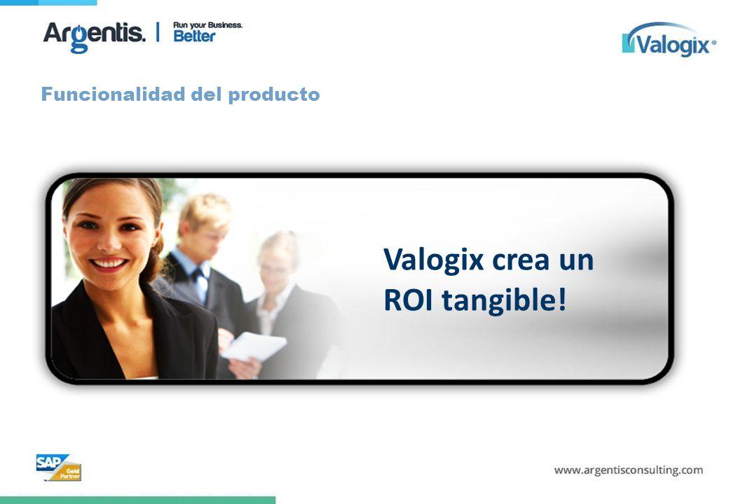 Funcionalidad del producto Valogix crea un ROI tangible!