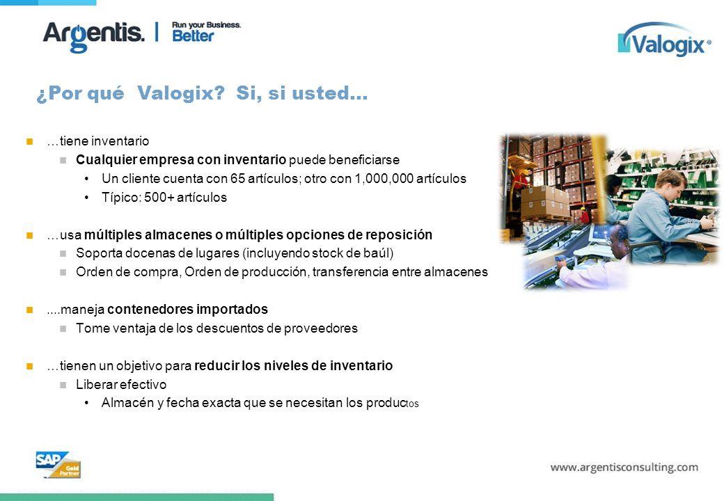 ¿Por qué Valogix? Si, si usted… …tiene inventario Cualquier empresa con inventario puede beneficiarse Un cliente cuenta con 65 artículos; otro con 1,0