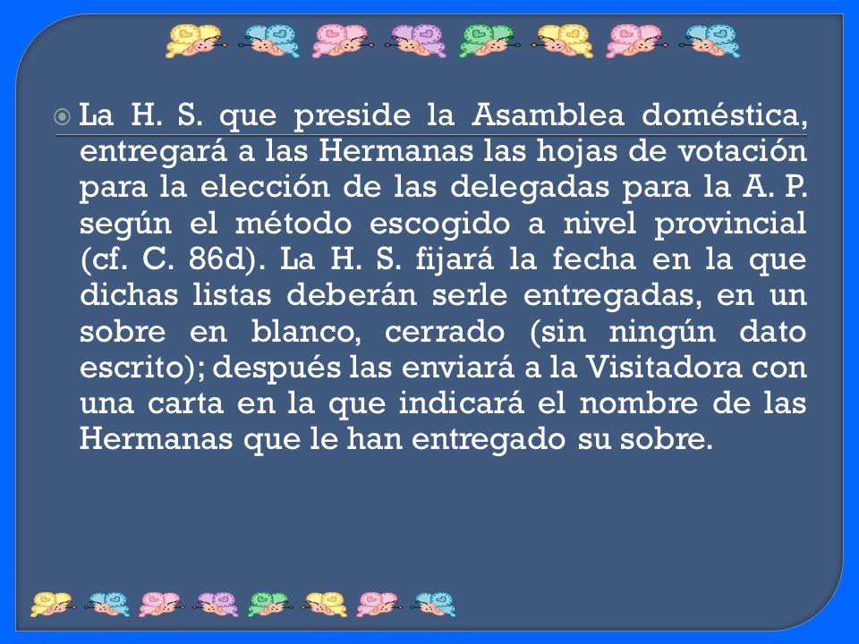 La H. S. que preside la Asamblea doméstica, entregará a las Hermanas las hojas de votación para la elección de las delegadas para la A. P. según el mé