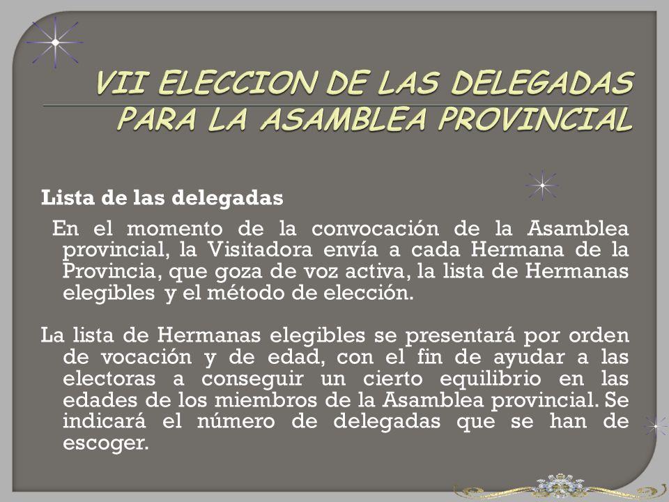 Lista de las delegadas En el momento de la convocación de la Asamblea provincial, la Visitadora envía a cada Hermana de la Provincia, que goza de voz