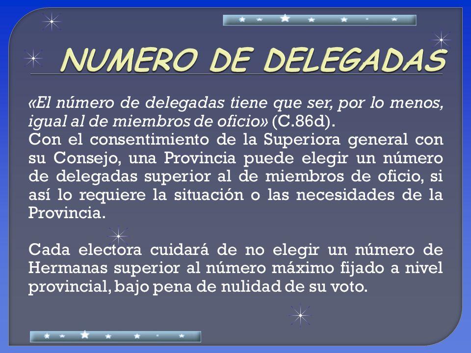 «El número de delegadas tiene que ser, por lo menos, igual al de miembros de oficio» (C.86d). Con el consentimiento de la Superiora general con su Con